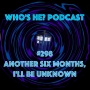 Artwork for Who's He? Podcast #298 Another six months, I'll be unknown