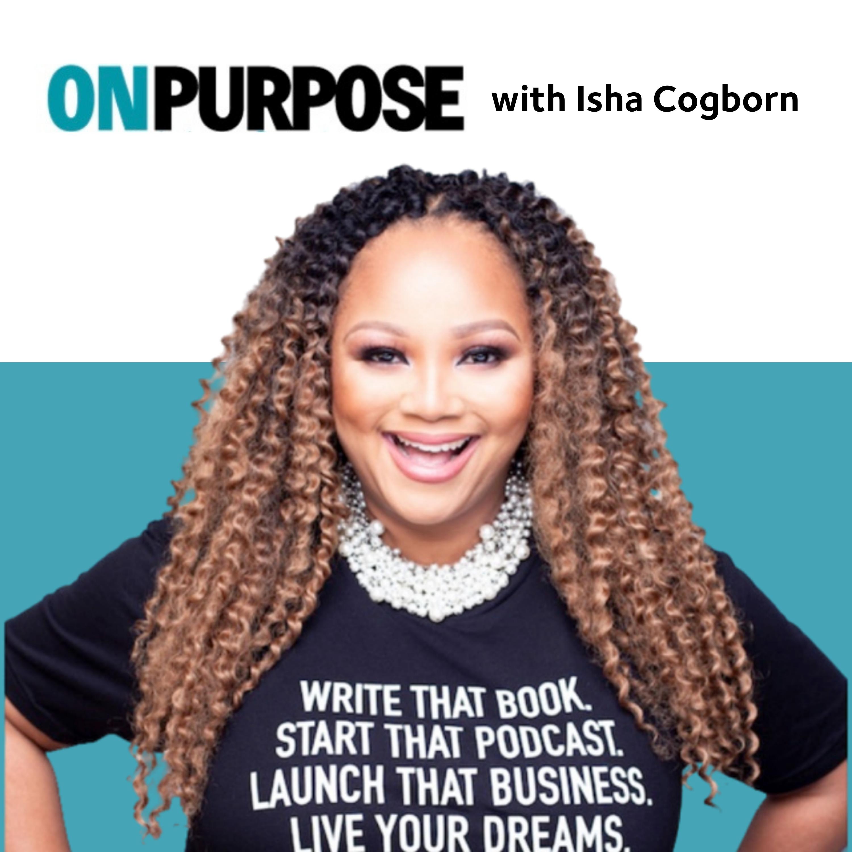 On Purpose with Isha Cogborn show art