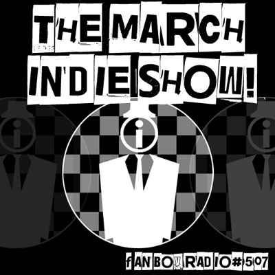 Fanboy Radio #507 - March Indie Show Open Lines