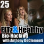 Artwork for FITz & Healthy Podcast 25 : Bio-Hacking with Anthony DiClementi