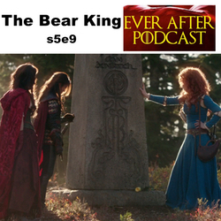 The Bear King s5e9 - Ever After: The Once Upon a Time Podcast