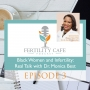 Artwork for Ep. 03 | Black Women and Infertility: Real Talk with Dr. Monica Best