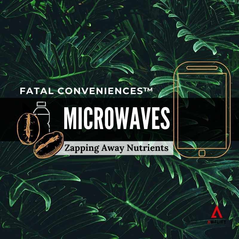 #39 Fatal Conveniences™: Microwaves: Zapping Away Nutrients