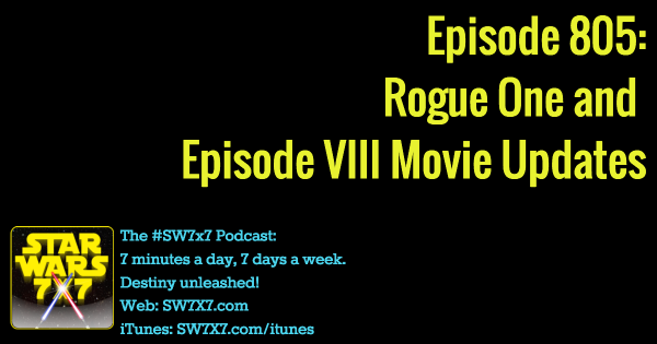 805: Rogue One and Episode VIII Weekly Update