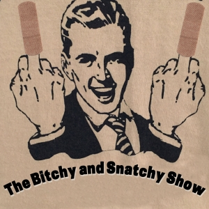 The Bitchy and Snatchy Show
