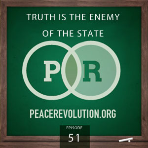 Peace Revolution episode 051: Truth is the Enemy of the State / The Irony of Secrecy