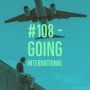 Artwork for #108 - Going International