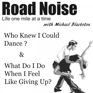 Who Knew I Could Dance? & What Do I Do When I Feel Like Giving Up? - RN 020