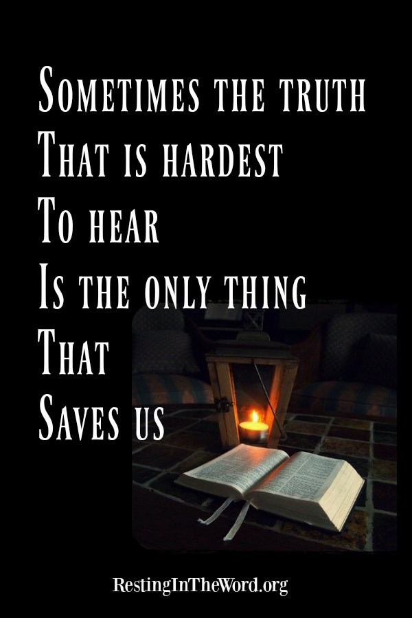 Sometimes the truth that is hardest to hear is the only thing that saves us