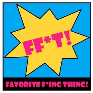 Favorite F*ing Thing!