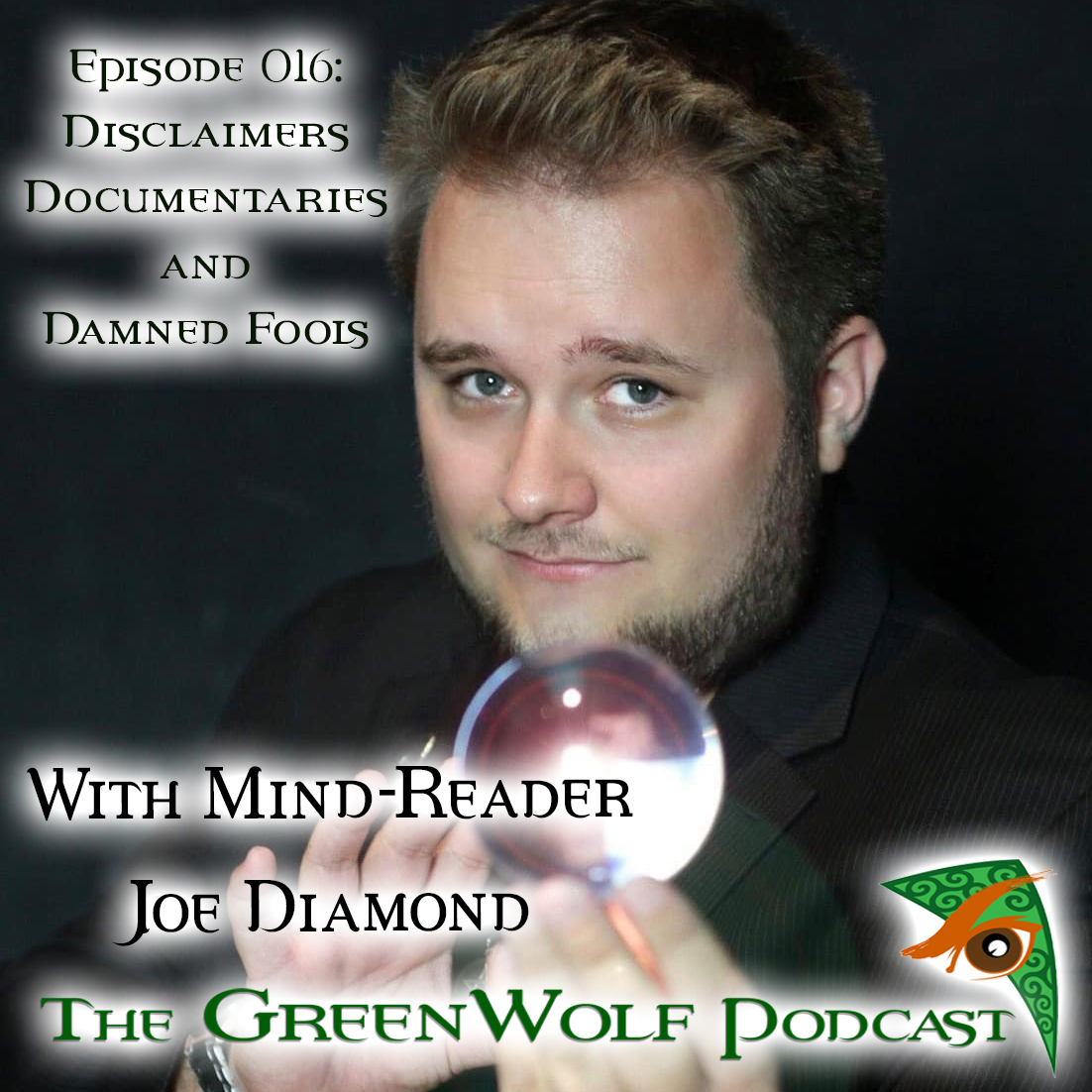 The GreenWolf Podcast - Ep 016- Disclaimers, Documentaries, and Damned Fools with Mind-Reader Joe Diamond