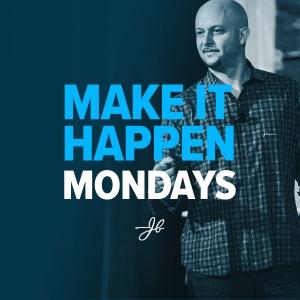 Make It Happen Mondays with John Barrows