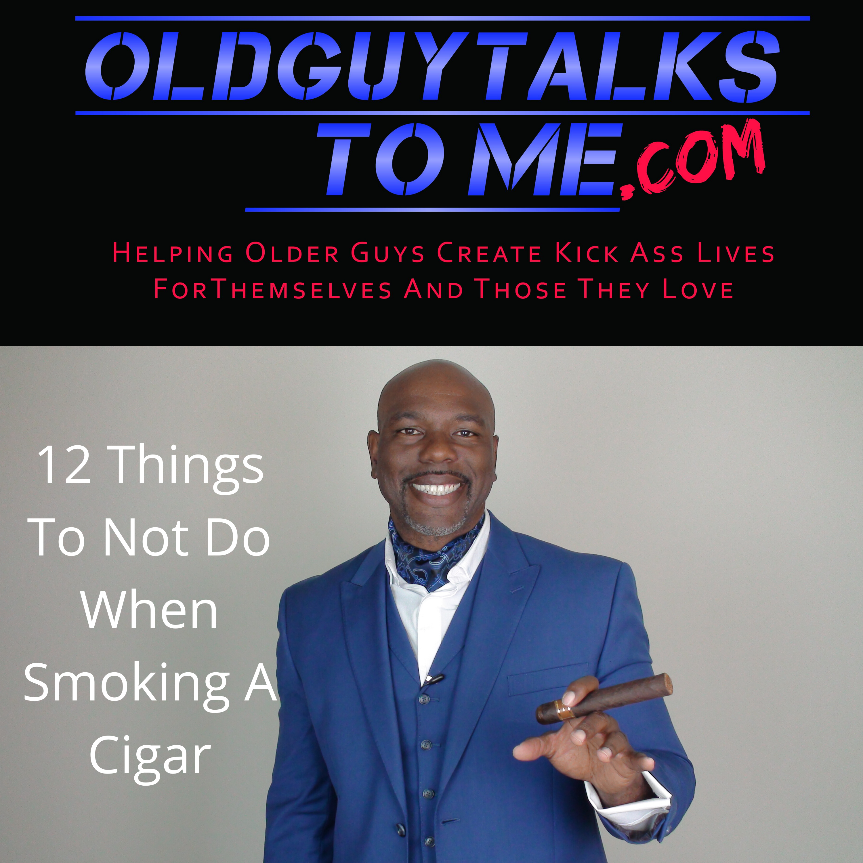 OldGuyTalksToMe - 12 Things Never to Do When Smoking A Cigar w/Grannison Shines