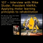Artwork for 107 – Interview with Mike Studer, President NWRA, Applying motor learning principles to rehabilitation