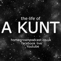 Homegrown Podcast Presents...The Life Of A Kunt