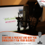 Artwork for Starting a Podcast and Why You Should Do it for Your Business