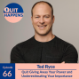 Artwork for Ted Ryce: Quit Giving Away Your Power and Underestimating Your Importance