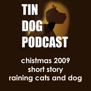 TDP 109: A short Story at Christmas. Raining Cats and Dogs