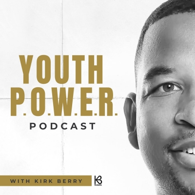 Youth P.O.W.E.R. Podcast: With Kirk Berry show image