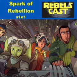 s1e1 RebelsCast - Spark of Rebellion