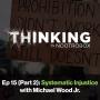Artwork for Systematic Injustice ft. Michael Wood Jr. || Episode 15 (Pt. 2)