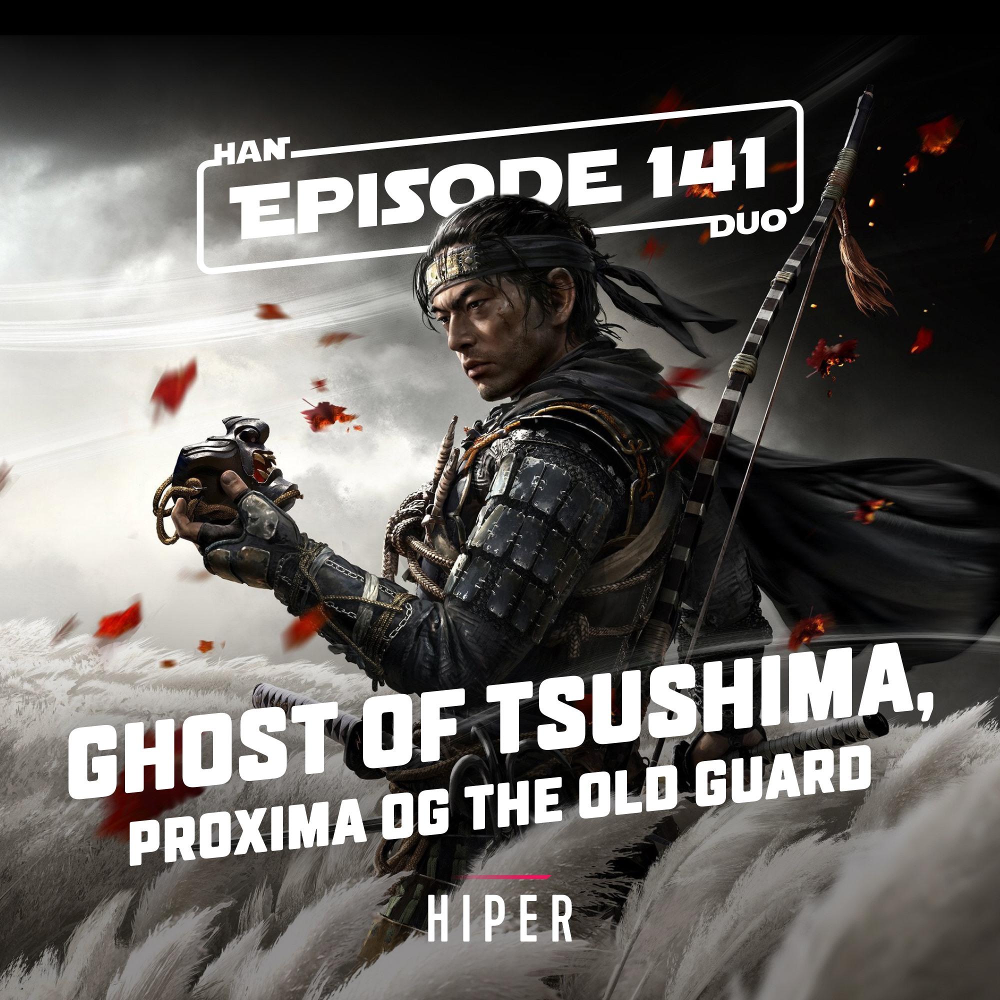 Han Duo #141: Ghost of Tsushima, The Old Guard, Proxima