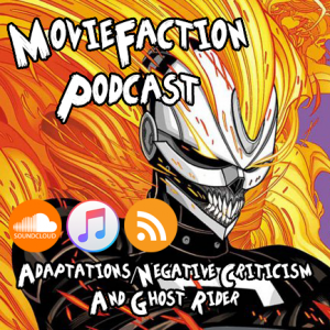 MovieFaction Podcast - Adaptations, Negative Criticism and Ghost Rider