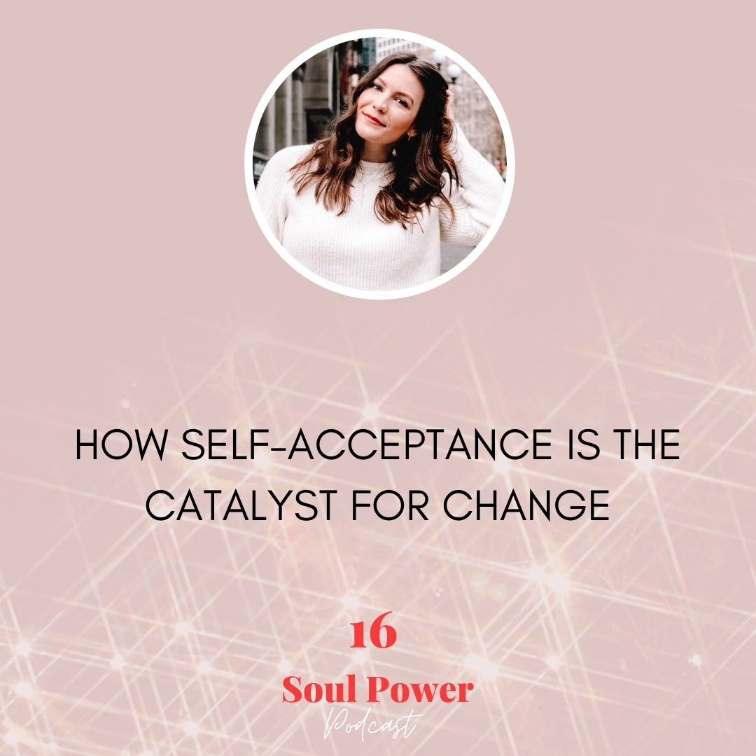 16: How Self-Acceptance Is the Catalyst for Change