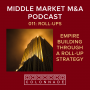 Artwork for MM M&A 011: Empire Building Through a Roll-Up Strategy