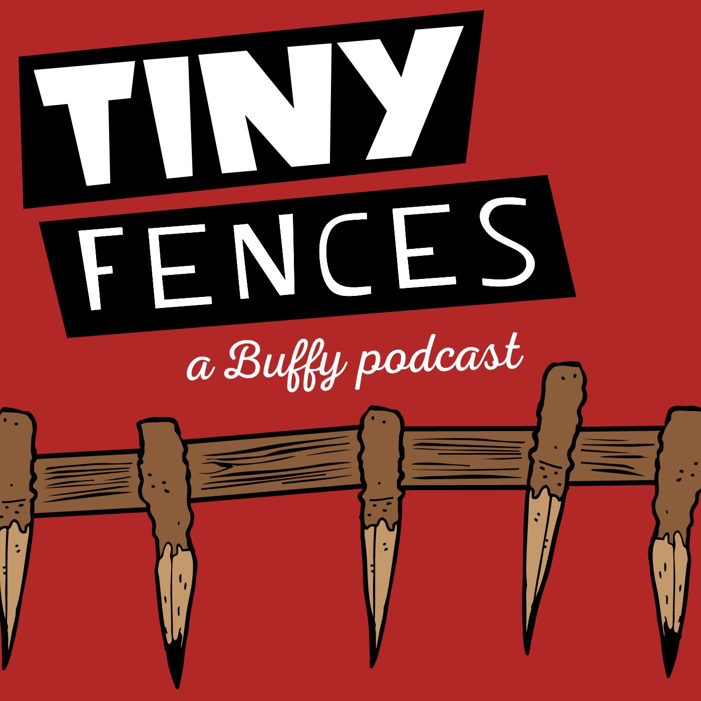 Tiny Fences: A Buffy Podcast show art