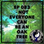 Artwork for Ep 083 - Not Everyone Can Be An Oak Tree