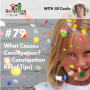 Artwork for TNC 079: What Causes Constipation? (& Constipation Relief Tips)