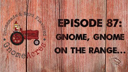 Artwork for Ep 87: Gnome, Gnome on the Range...