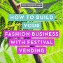 Artwork for SFD088 How to Build Your Fashion Business with Festival Vending
