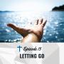 Artwork for Letting Go [Ep 013]