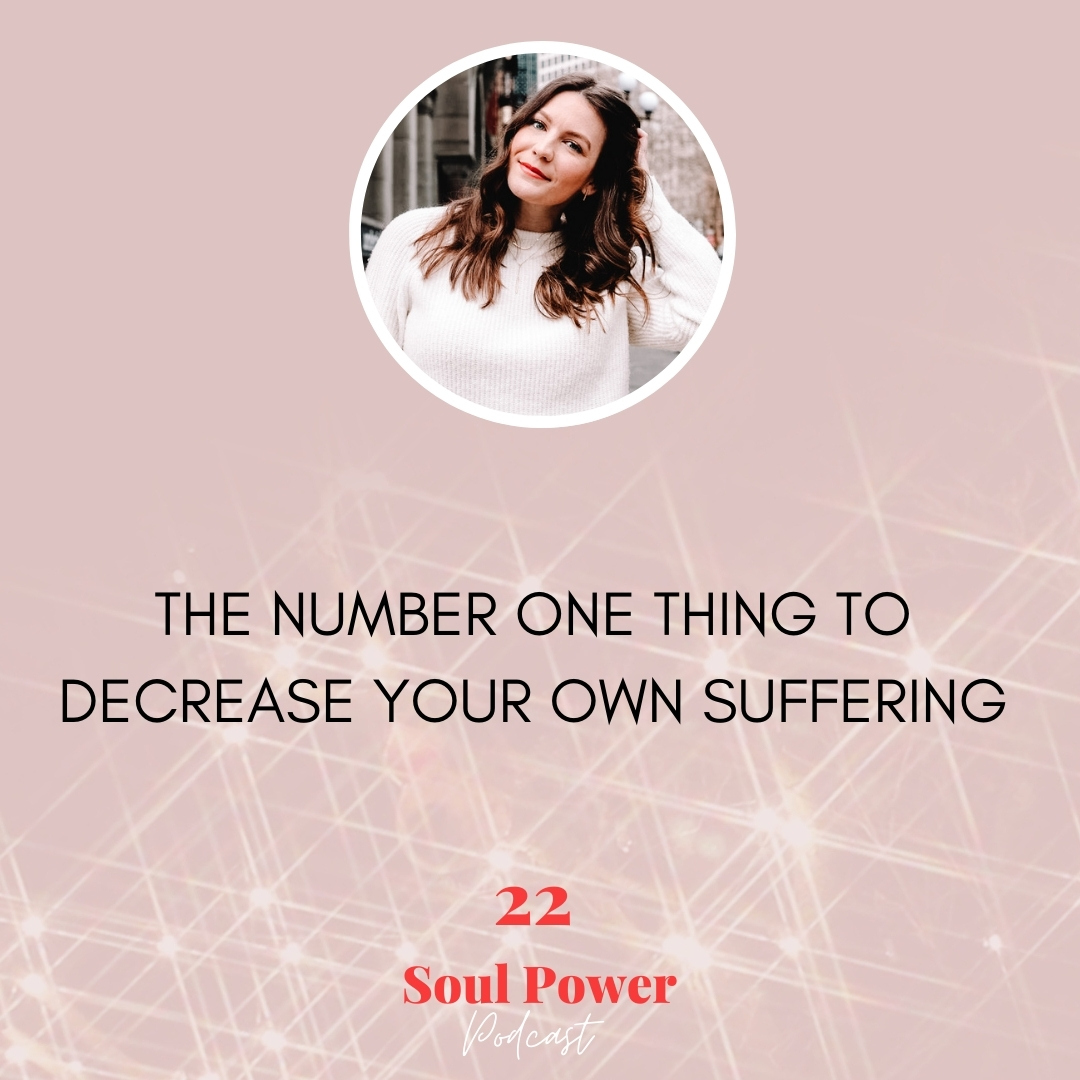 22: The Number One Thing to Decrease Your Own Suffering