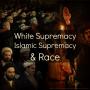 Artwork for EP20: White Supremacy, Islamic Supremacy, & Race