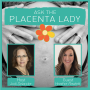 Artwork for Ask the Placenta Lady about a Postpartum Plan