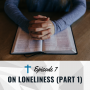 Artwork for 7. On Loneliness (Part 1)