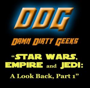 STAR WARS, EMPIRE AND JEDI – A Look Back Part 1