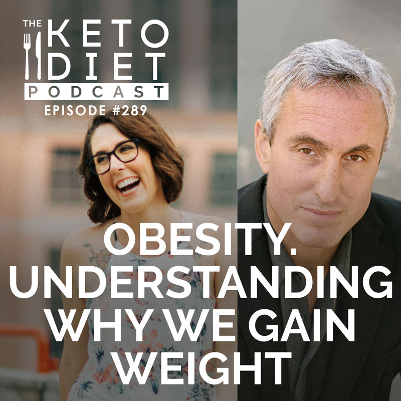 #289 Obesity. Understanding Why We Gain Weight with Gary Taubes