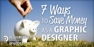 7 Ways To Save Money As A Graphic Designer - RD037