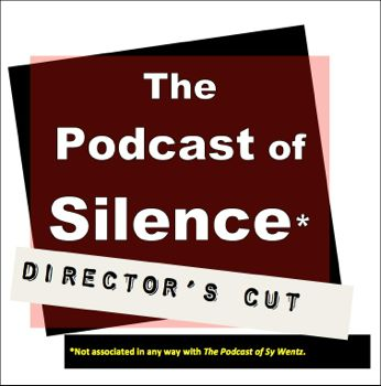 EP107--The Podcast of Silence: Director's Cut