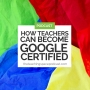 Artwork for How Teachers Can Become Google Certified