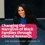 Artwork for E37. Changing the Narrative of Black Families through Clinical Research and Programming w/ Dr. Ijeoma Opara