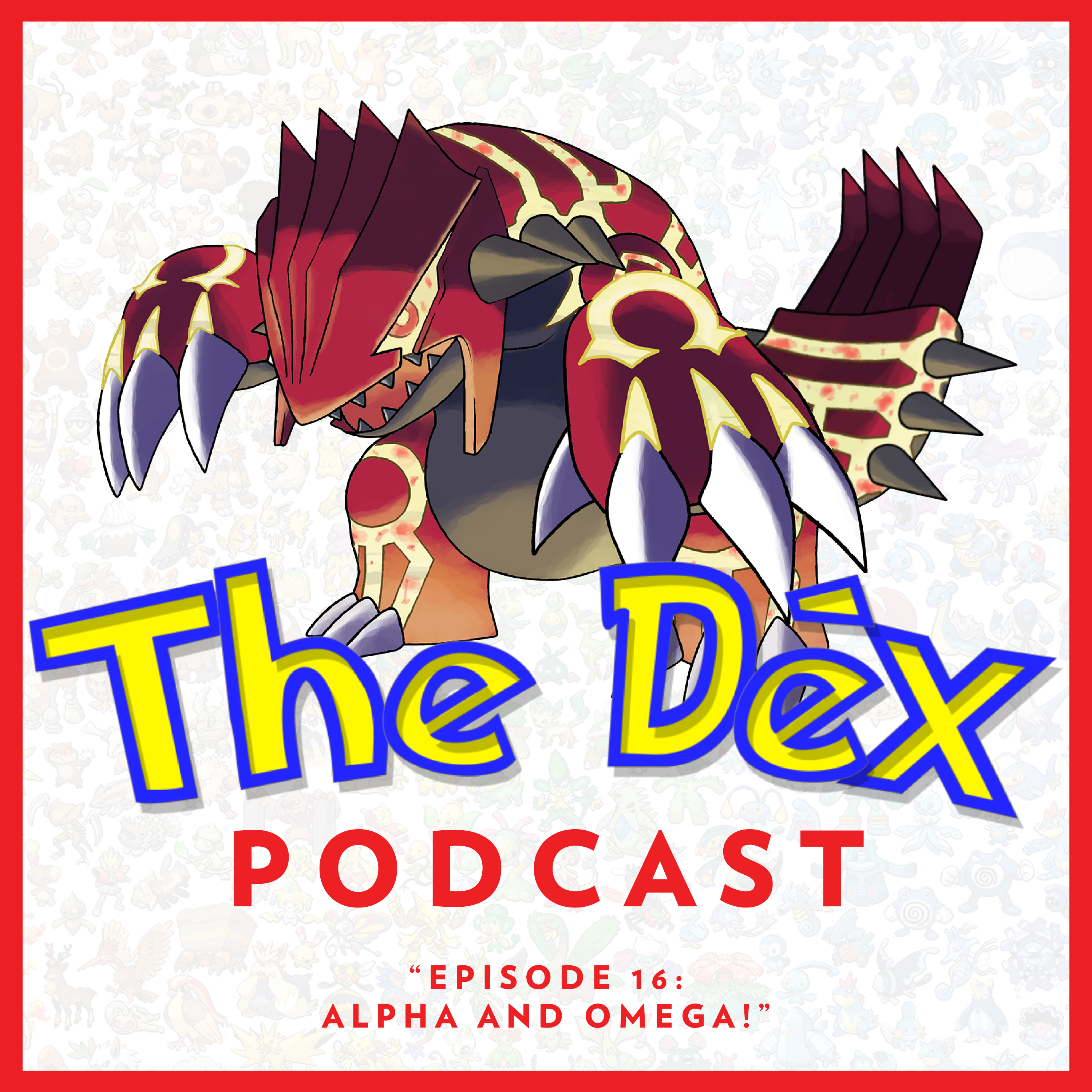 The Dex! Podcast #16: Alpha and Omega!