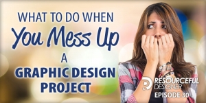 What To Do When You Mess Up A Graphic Design Project - RD030