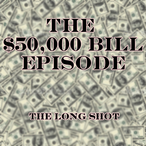Episode #1002: The $50,000 Dollar Bill Episode