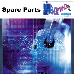 Spare Parts - Next Stop Everywhere: The Doctor Who Podcast