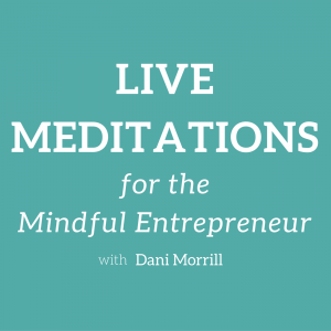 Live Meditations for the Mindful Entrepreneur - 11/14/16